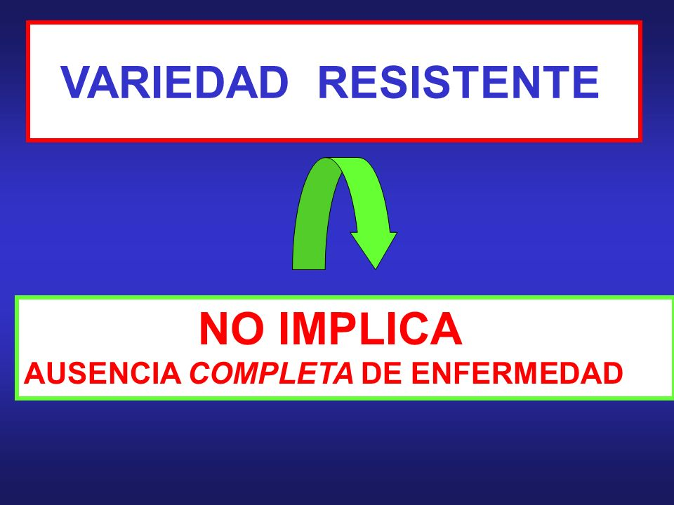 VARIEDAD RESISTENTE NO IMPLICA AUSENCIA COMPLETA DE ENFERMEDAD