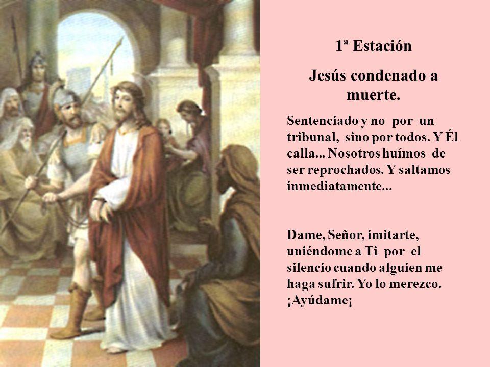 1ª Estación Jesús condenado a muerte. Sentenciado y no por un tribunal, sino por todos. Y Él calla... Nosotros huímos de ser reprochados. Y saltamos i