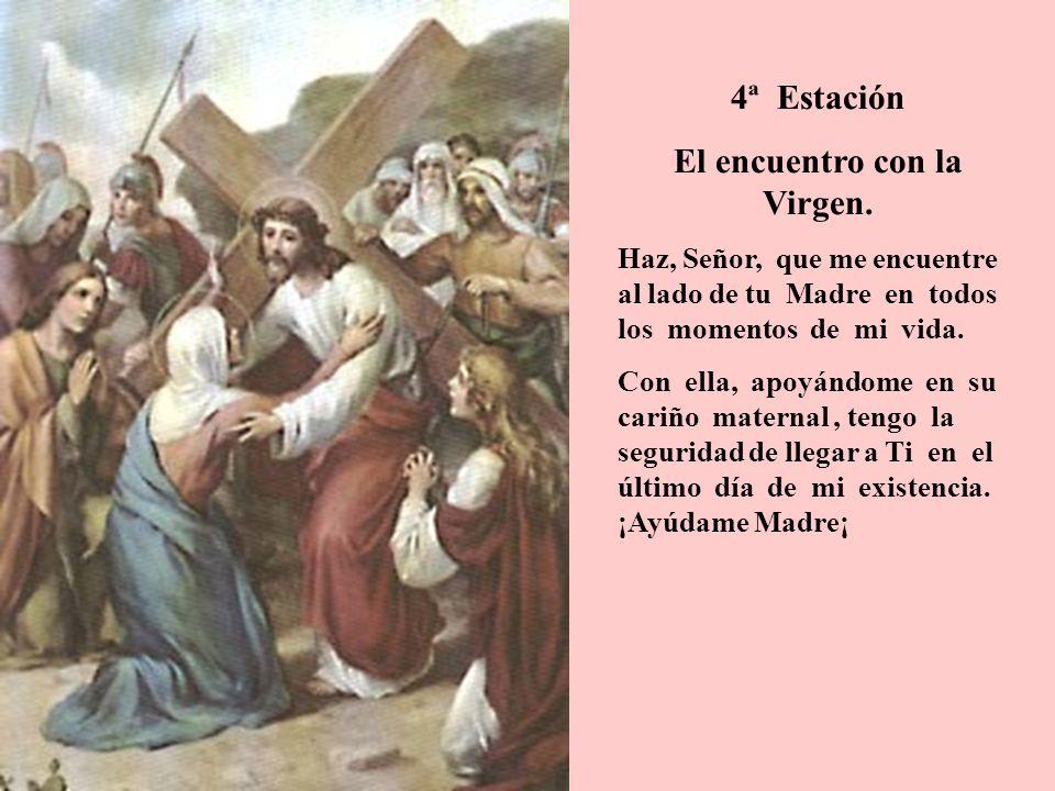 4ª Estación El encuentro con la Virgen. Haz, Señor, que me encuentre al lado de tu Madre en todos los momentos de mi vida. Con ella, apoyándome en su