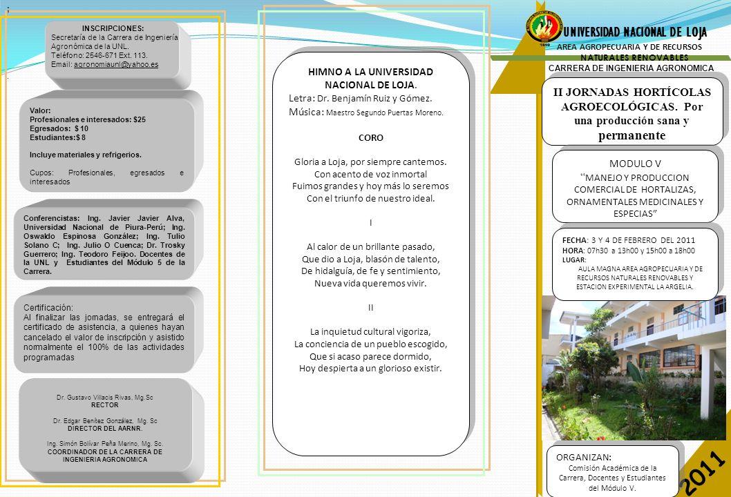 UNIVERSIDAD NACIONAL DE LOJA AREA AGROPECUARIA Y DE RECURSOS NATURALES RENOVABLES CARRERA DE INGENIERIA AGRONOMICA 2011 Conferencistas: Ing.