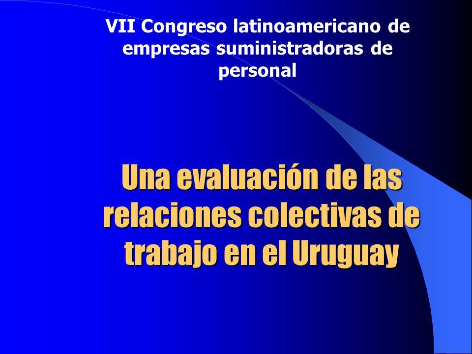 Una evaluación de las relaciones colectivas de trabajo en el Uruguay VII Congreso latinoamericano de empresas suministradoras de personal
