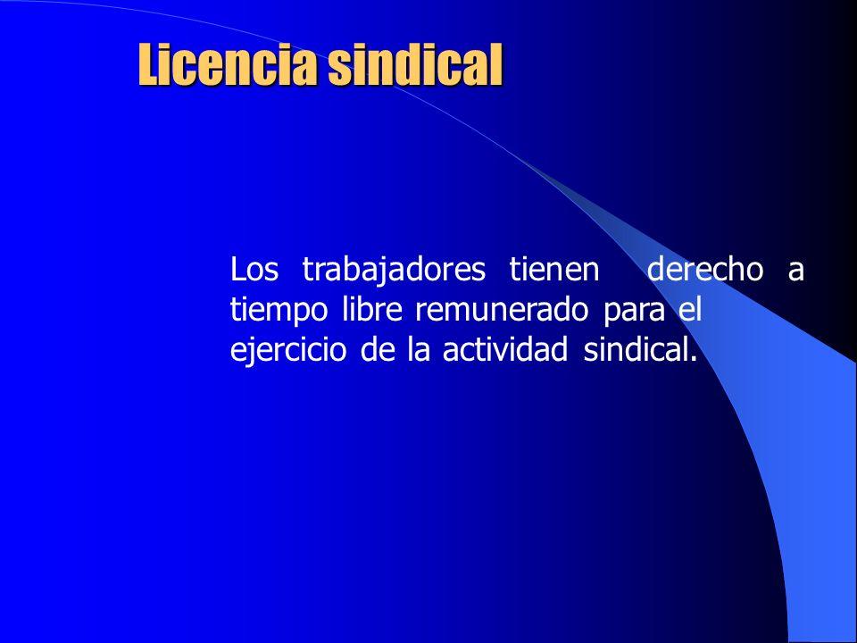 Licencia sindical Los trabajadores tienen derecho a tiempo libre remunerado para el ejercicio de la actividad sindical.