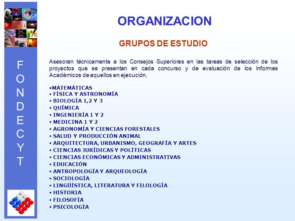 FONDECYTFONDECYT GRUPOS DE ESTUDIO Asesoran técnicamente a los Consejos Superiores en las tareas de selección de los proyectos que se presentan en cada concurso y de evaluación de los Informes Académicos de aquellos en ejecución.