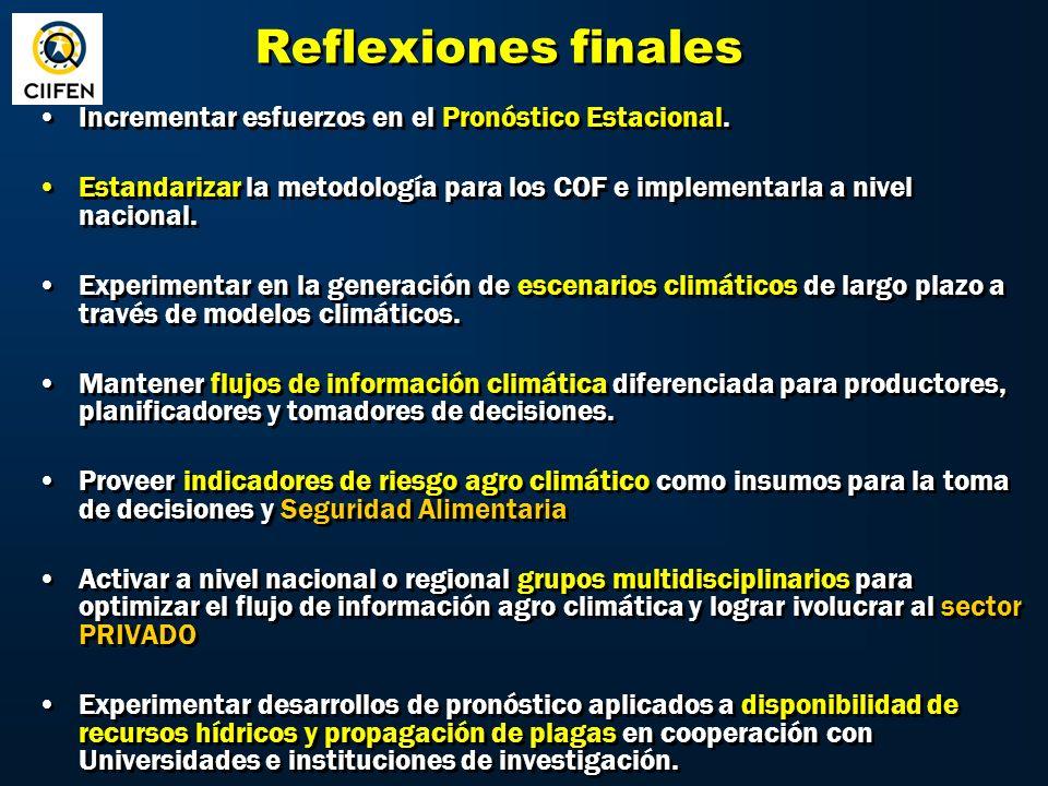 Reflexiones finales Incrementar esfuerzos en el Pronóstico Estacional.