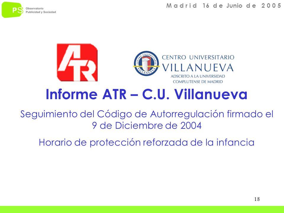18 Informe ATR – C.U. Villanueva Seguimiento del Código de Autorregulación firmado el 9 de Diciembre de 2004 Horario de protección reforzada de la inf