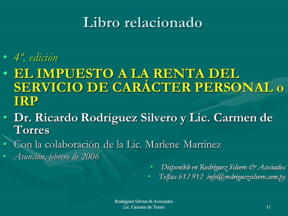 Rodriguez Silvero & Asociados Lic. Carmen de Torres11 Libro relacionado 4ª. edición4ª. edición EL IMPUESTO A LA RENTA DEL SERVICIO DE CARÁCTER PERSONA