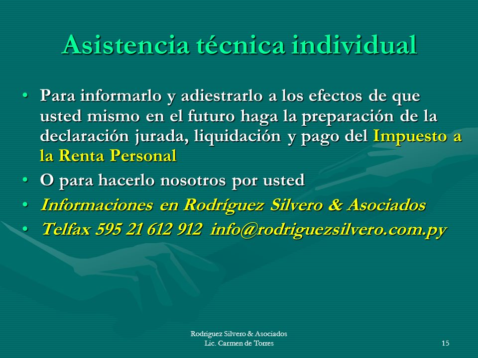 Rodriguez Silvero & Asociados Lic. Carmen de Torres15 Asistencia técnica individual Para informarlo y adiestrarlo a los efectos de que usted mismo en