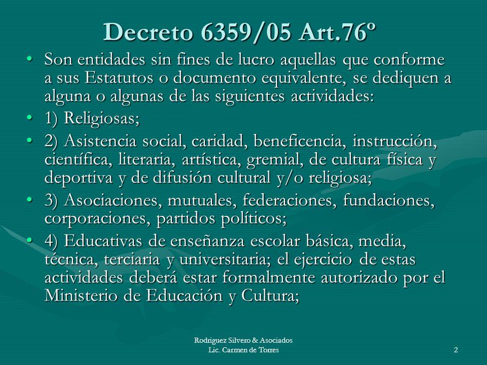 Rodriguez Silvero & Asociados Lic. Carmen de Torres2 Decreto 6359/05 Art.76º Son entidades sin fines de lucro aquellas que conforme a sus Estatutos o