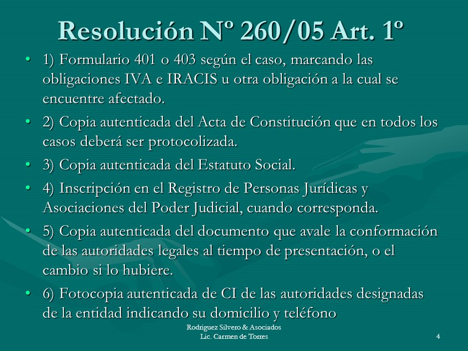 Rodriguez Silvero & Asociados Lic. Carmen de Torres4 Resolución Nº 260/05 Art. 1º 1) Formulario 401 o 403 según el caso, marcando las obligaciones IVA