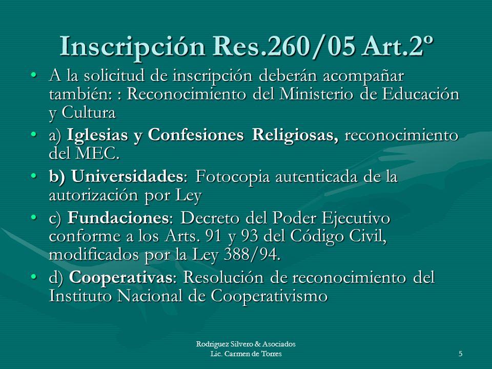 Rodriguez Silvero & Asociados Lic. Carmen de Torres5 Inscripción Res.260/05 Art.2º A la solicitud de inscripción deberán acompañar también: : Reconoci
