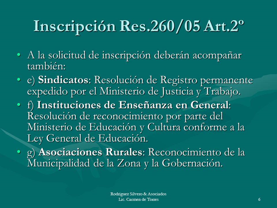 Rodriguez Silvero & Asociados Lic. Carmen de Torres6 Inscripción Res.260/05 Art.2º A la solicitud de inscripción deberán acompañar también:A la solici