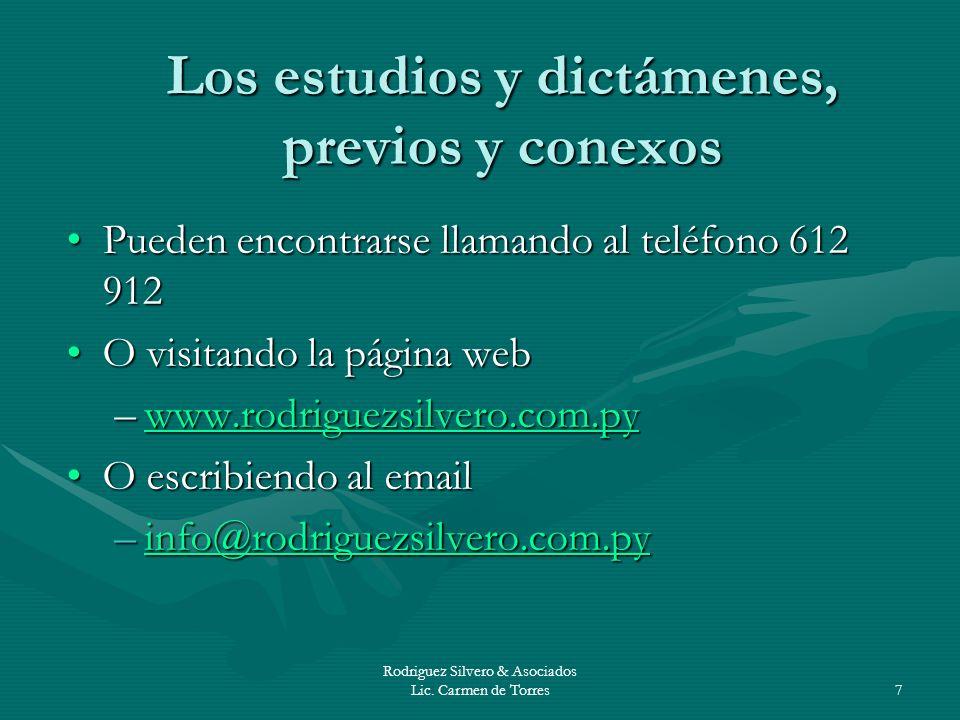 Rodriguez Silvero & Asociados Lic. Carmen de Torres7 Los estudios y dictámenes, previos y conexos Pueden encontrarse llamando al teléfono 612 912Puede