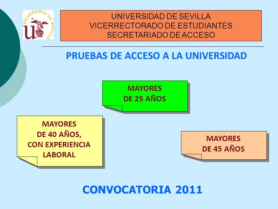 CONVOCATORIA 2011 UNIVERSIDAD DE SEVILLA VICERRECTORADO DE ESTUDIANTES SECRETARIADO DE ACCESO PRUEBAS DE ACCESO A LA UNIVERSIDAD MAYORES DE 40 AÑOS, C