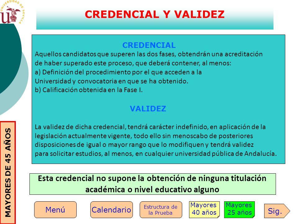 CREDENCIAL Y VALIDEZ CREDENCIAL Aquellos candidatos que superen las dos fases, obtendrán una acreditación de haber superado este proceso, que deberá c