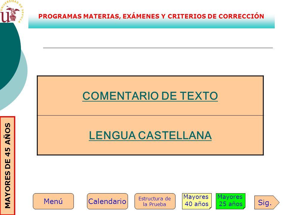 PROGRAMAS MATERIAS, EXÁMENES Y CRITERIOS DE CORRECCIÓN COMENTARIO DE TEXTO LENGUA CASTELLANA Sig. Mayores 25 años Mayores 40 años Estructura de la Pru