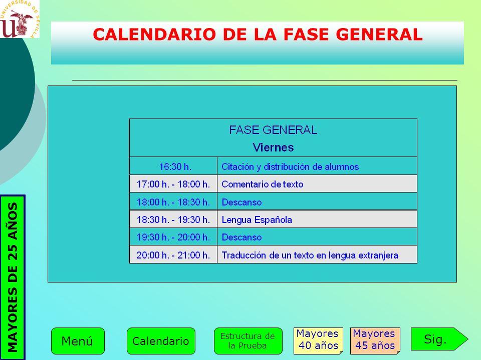 CALENDARIO DE LA FASE GENERAL Sig. Mayores 45 años Mayores 40 años Estructura de la Prueba Menú Calendario MAYORES DE 25 AÑOS