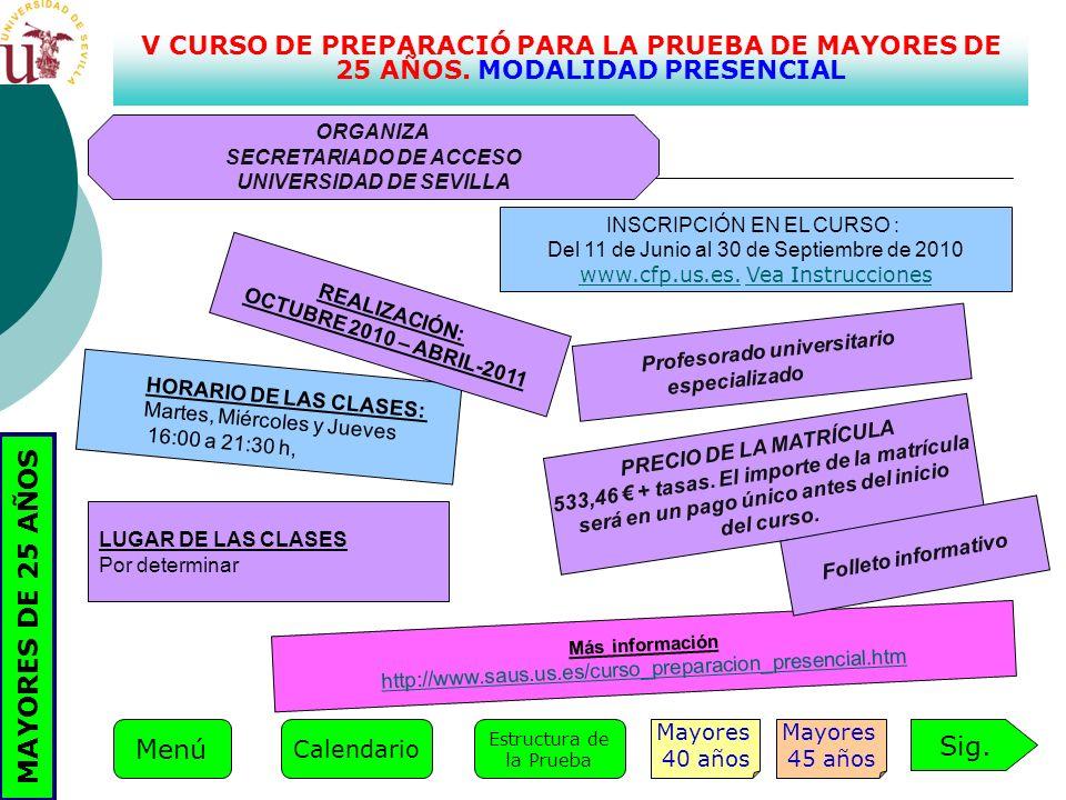 V CURSO DE PREPARACIÓ PARA LA PRUEBA DE MAYORES DE 25 AÑOS. MODALIDAD PRESENCIAL INSCRIPCIÓN EN EL CURSO : Del 11 de Junio al 30 de Septiembre de 2010