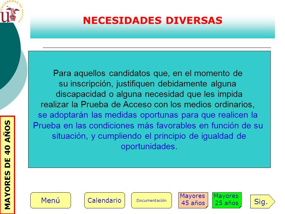 NECESIDADES DIVERSAS Para aquellos candidatos que, en el momento de su inscripción, justifiquen debidamente alguna discapacidad o alguna necesidad que