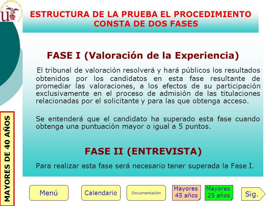 FASE I (Valoración de la Experiencia) El tribunal de valoración resolverá y hará públicos los resultados obtenidos por los candidatos en esta fase res