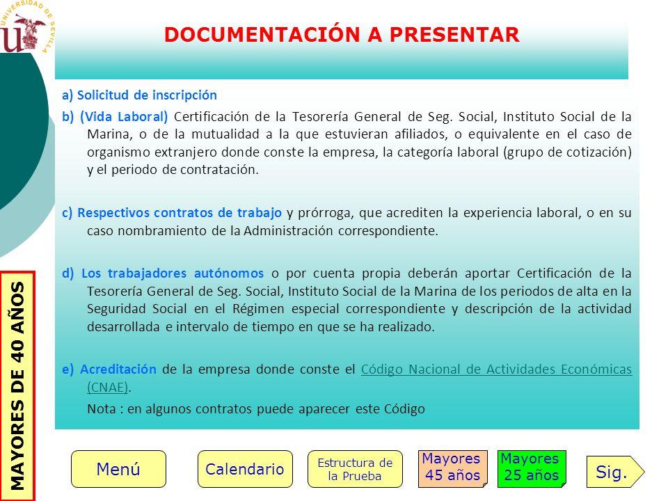 a) Solicitud de inscripción b) (Vida Laboral) Certificación de la Tesorería General de Seg. Social, Instituto Social de la Marina, o de la mutualidad
