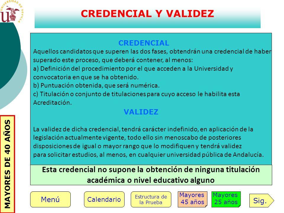 CREDENCIAL Y VALIDEZ CREDENCIAL Aquellos candidatos que superen las dos fases, obtendrán una credencial de haber superado este proceso, que deberá con