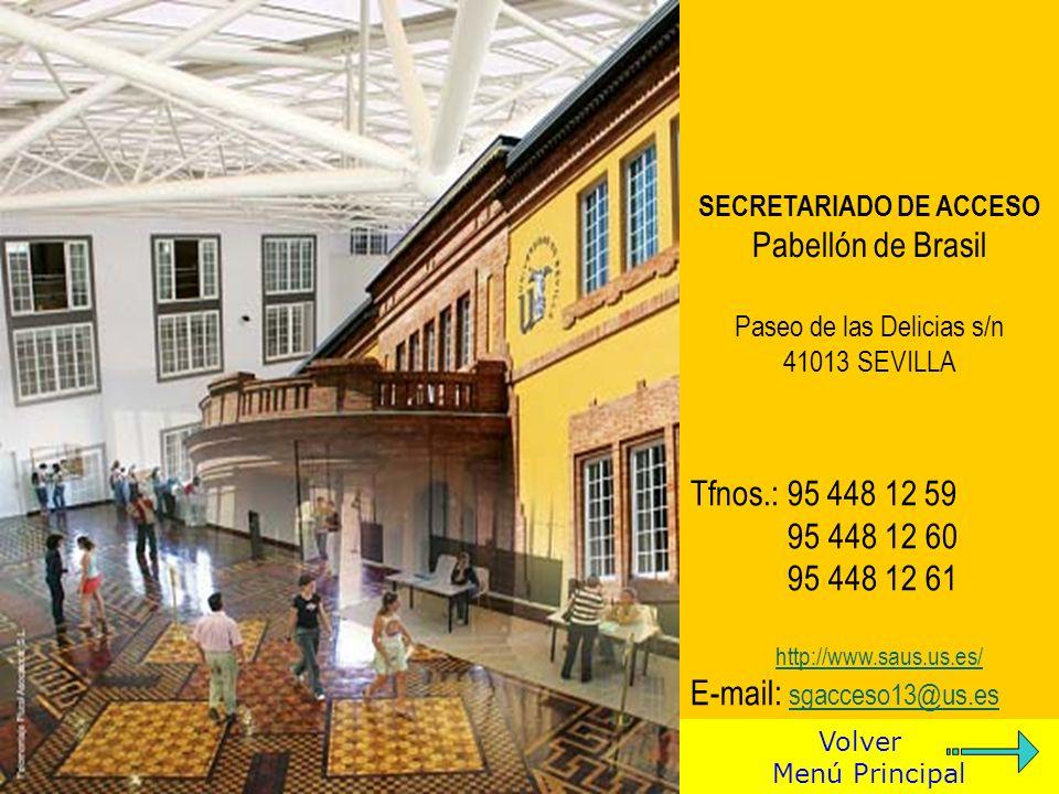 SECRETARIADO DE ACCESO Pabellón de Brasil Paseo de las Delicias s/n 41013 SEVILLA Tfnos.: 95 448 12 59 95 448 12 60 95 448 12 61 http://www.saus.us.es