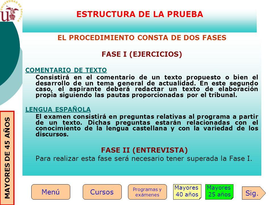 EL PROCEDIMIENTO CONSTA DE DOS FASES FASE I (EJERCICIOS) COMENTARIO DE TEXTO Consistirá en el comentario de un texto propuesto o bien el desarrollo de