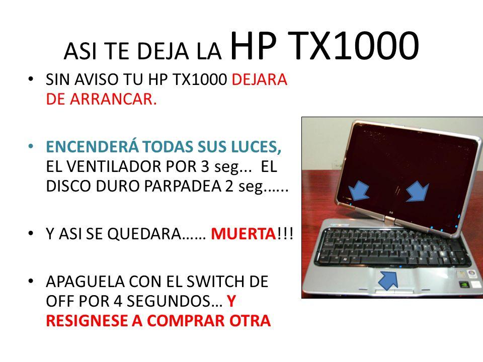 : ( ASI TE DEJA LA HP TX1000 SIN AVISO TU HP TX1000 DEJARA DE ARRANCAR.