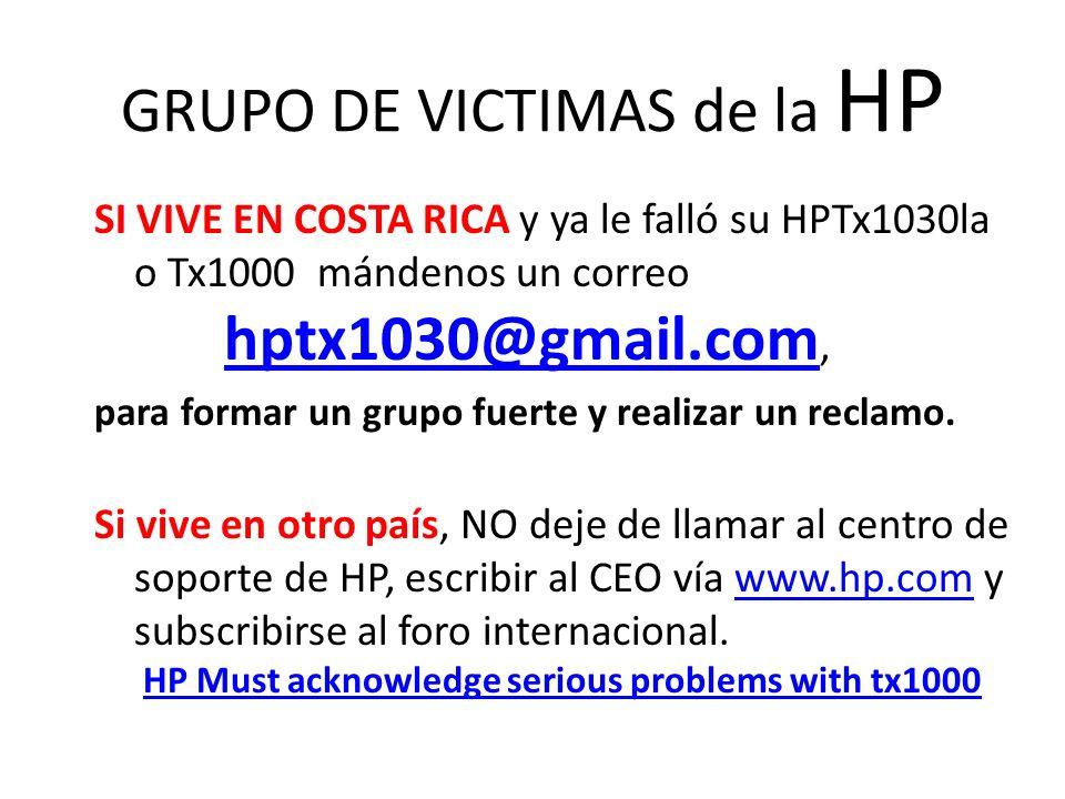 GRUPO DE VICTIMAS de la HP SI VIVE EN COSTA RICA y ya le falló su HPTx1030la o Tx1000 mándenos un correo hptx1030@gmail.com, para formar un grupo fuerte y realizar un reclamo.