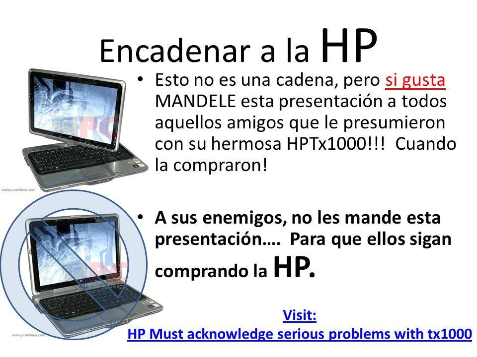 Encadenar a la HP Esto no es una cadena, pero si gusta MANDELE esta presentación a todos aquellos amigos que le presumieron con su hermosa HPTx1000!!.