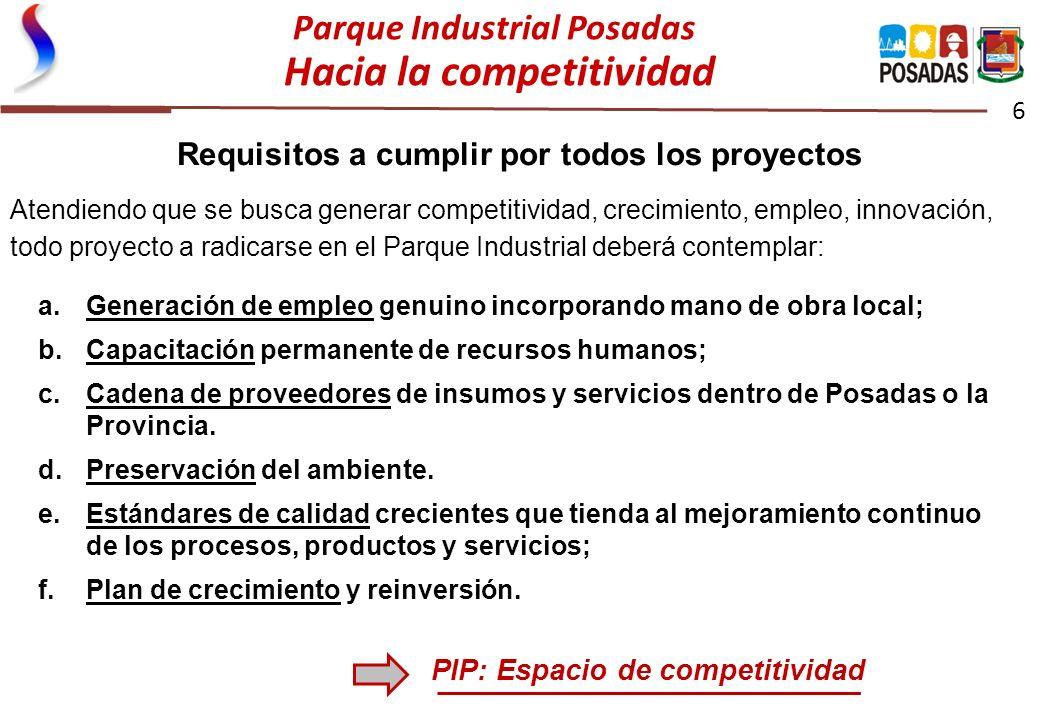 Parque Industrial Posadas Hacia la competitividad 6 a.Generación de empleo genuino incorporando mano de obra local; b.Capacitación permanente de recur