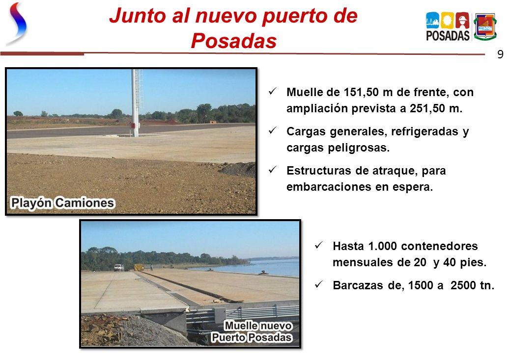 Junto al nuevo puerto de Posadas 9 Muelle de 151,50 m de frente, con ampliación prevista a 251,50 m. Cargas generales, refrigeradas y cargas peligrosa