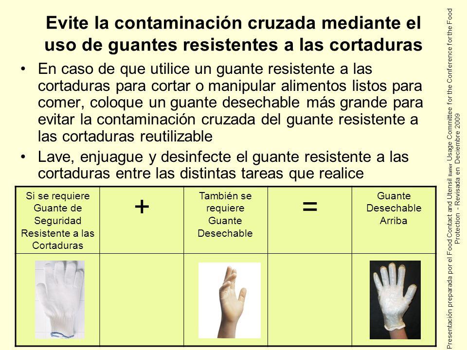Evite la contaminación cruzada mediante el uso de guantes resistentes a las cortaduras En caso de que utilice un guante resistente a las cortaduras pa