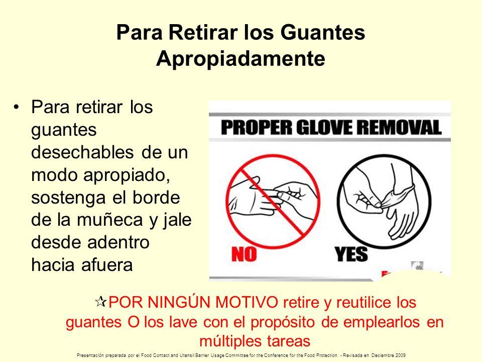 Para Retirar los Guantes Apropiadamente Para retirar los guantes desechables de un modo apropiado, sostenga el borde de la muñeca y jale desde adentro