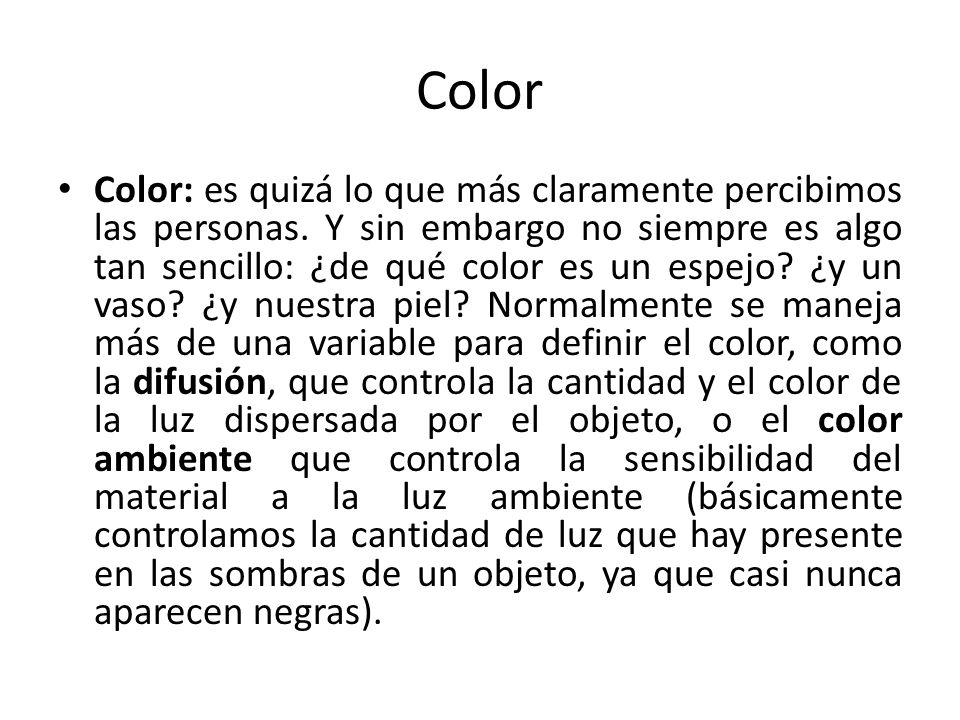 Color Color: es quizá lo que más claramente percibimos las personas. Y sin embargo no siempre es algo tan sencillo: ¿de qué color es un espejo? ¿y un