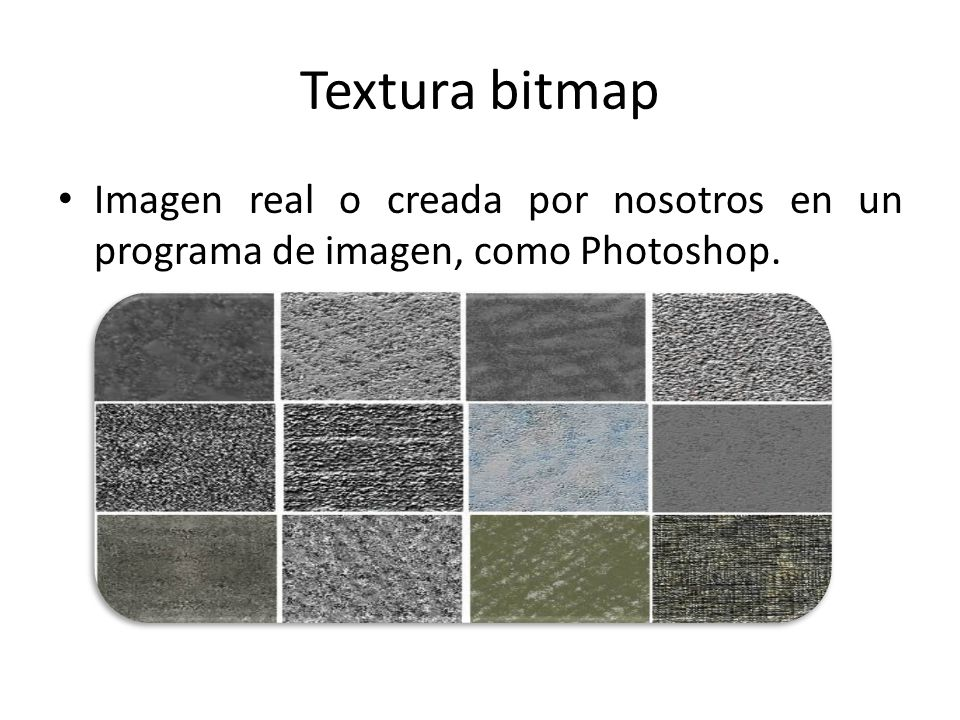 Textura bitmap Imagen real o creada por nosotros en un programa de imagen, como Photoshop.