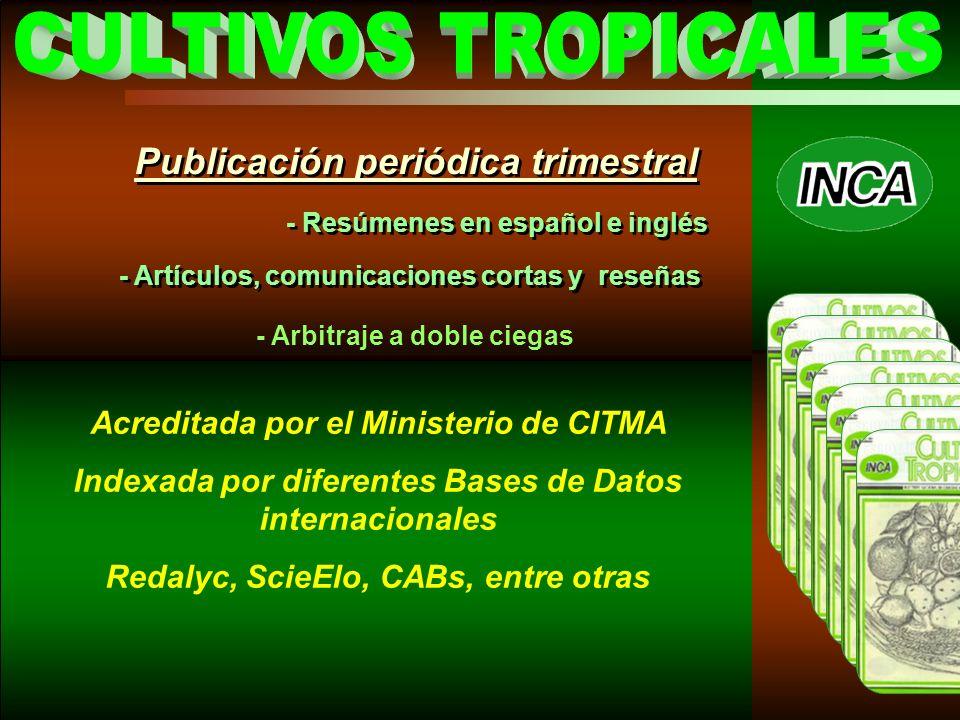 - Artículos, comunicaciones cortas y reseñas Publicación periódica trimestral - Resúmenes en español e inglés Acreditada por el Ministerio de CITMA Indexada por diferentes Bases de Datos internacionales Redalyc, ScieElo, CABs, entre otras - Arbitraje a doble ciegas