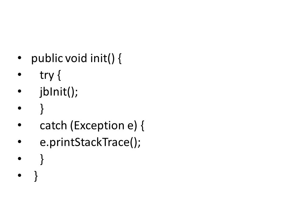 public void init() { try { jbInit(); } catch (Exception e) { e.printStackTrace(); }