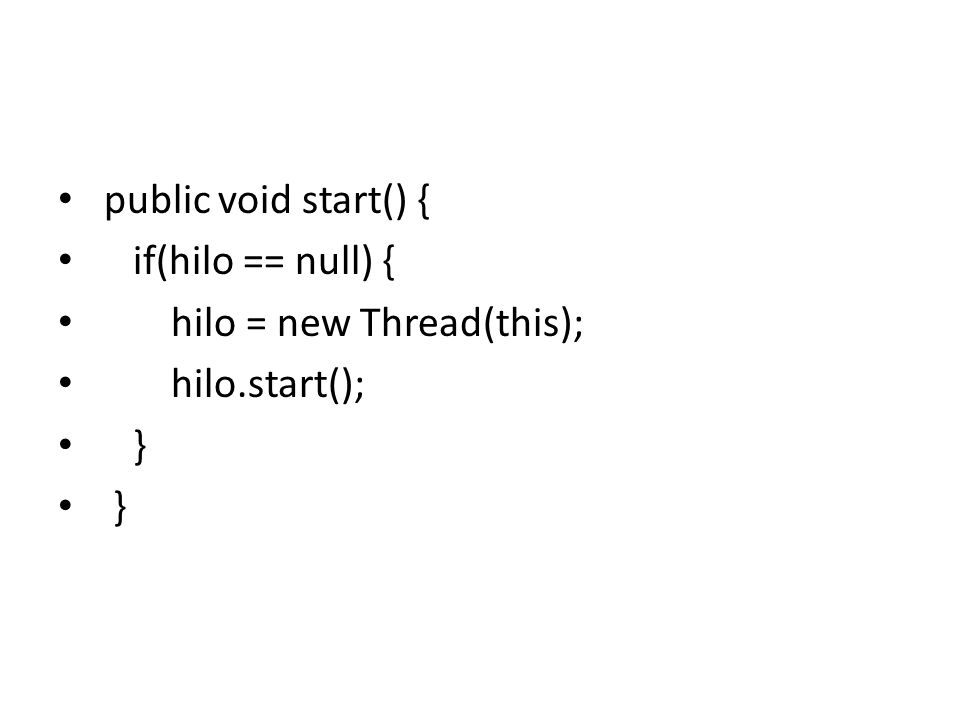 public void start() { if(hilo == null) { hilo = new Thread(this); hilo.start(); }
