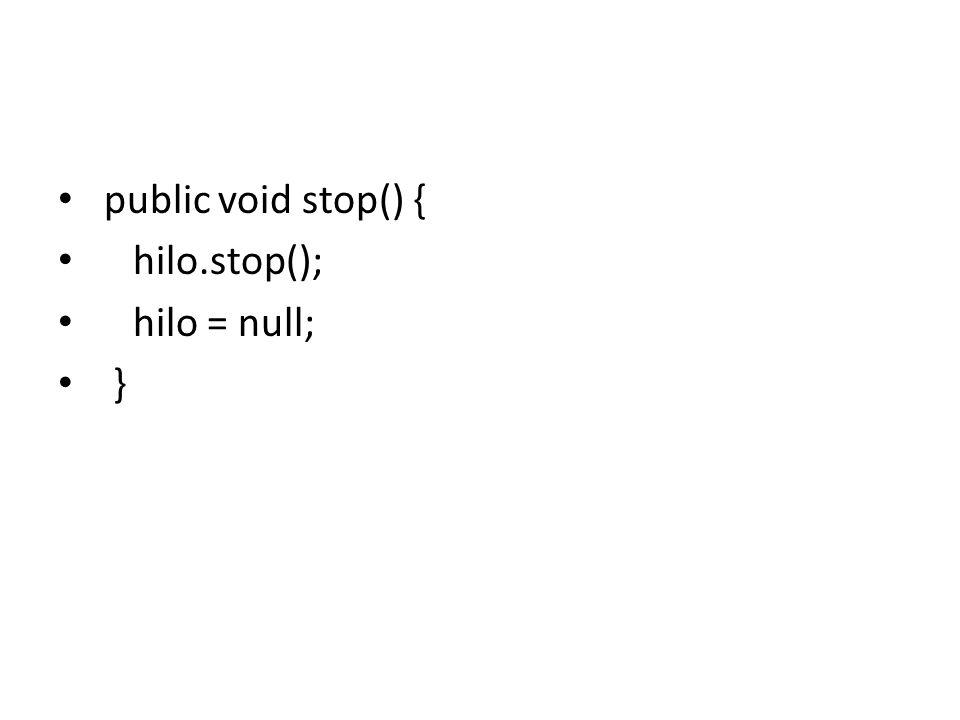 public void stop() { hilo.stop(); hilo = null; }