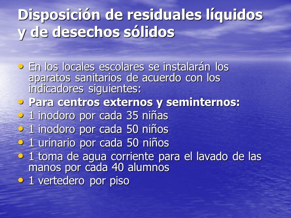 Disposición de desechos líquidos y sólidos. Los residuales líquidos producidos en las instalaciones educacionales serán evacuados por el sistema de al