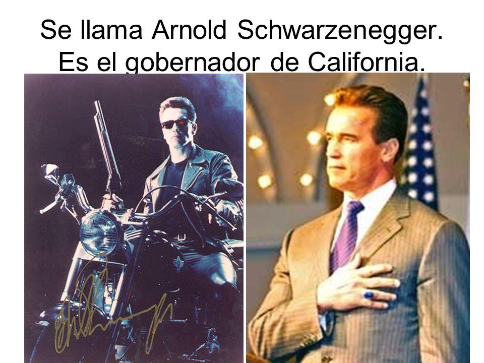 Se llama Arnold Schwarzenegger. Es el gobernador de California.