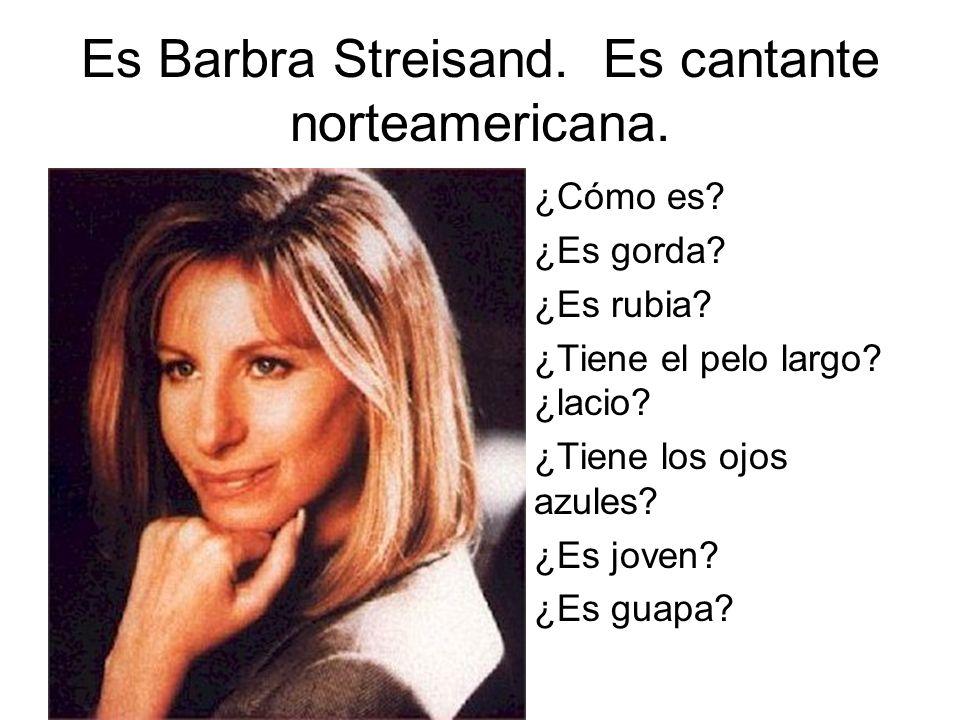 Es Barbra Streisand. Es cantante norteamericana. ¿Cómo es.