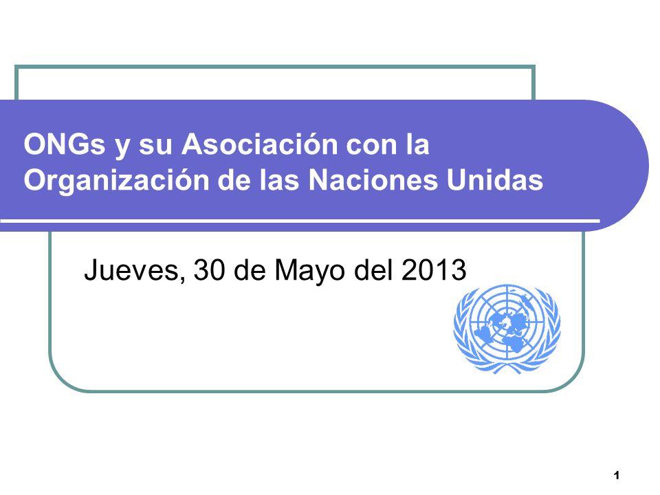 1 ONGs y su Asociación con la Organización de las Naciones Unidas Jueves, 30 de Mayo del 2013