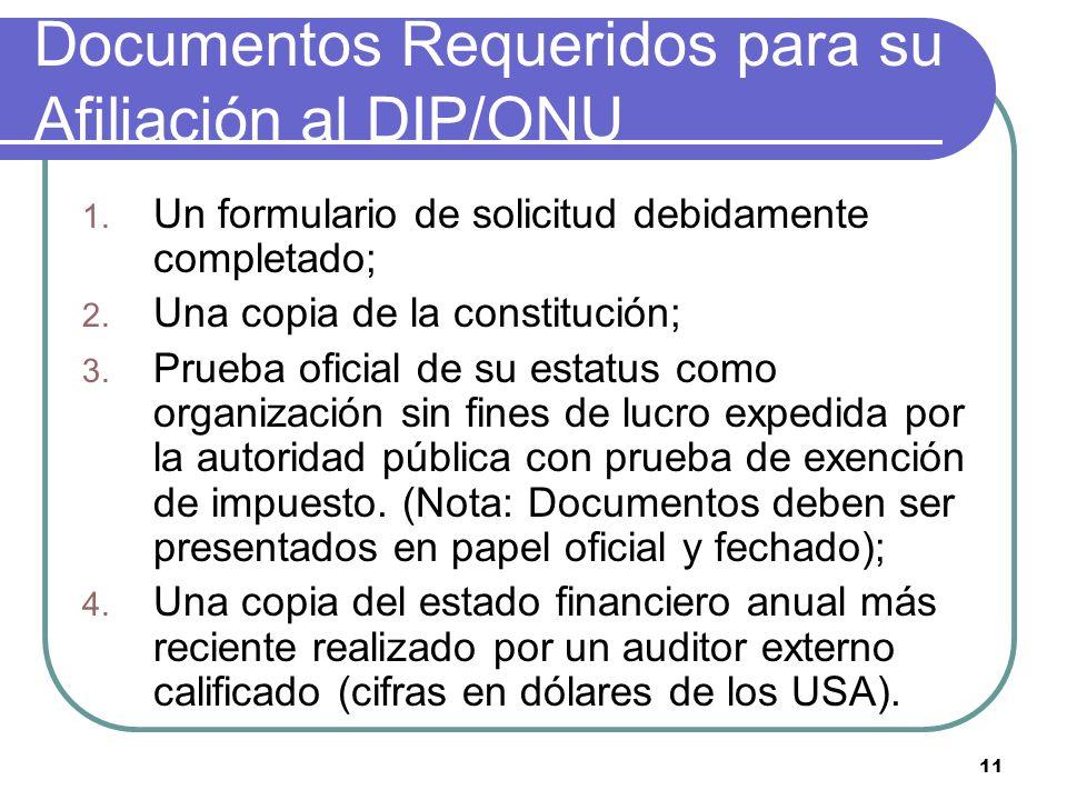 11 Documentos Requeridos para su Afiliación al DIP/ONU 1. Un formulario de solicitud debidamente completado; 2. Una copia de la constitución; 3. Prueb