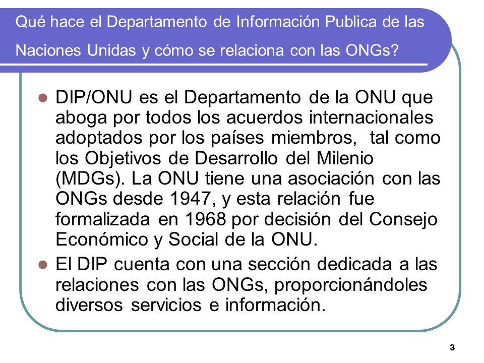 3 Qué hace el Departamento de Información Publica de las Naciones Unidas y cómo se relaciona con las ONGs? DIP/ONU es el Departamento de la ONU que ab
