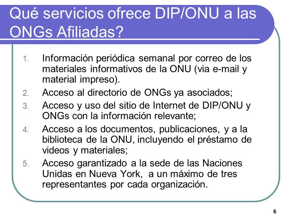 5 Qué servicios ofrece DIP/ONU a las ONGs Afiliadas? 1. Información periódica semanal por correo de los materiales informativos de la ONU (via e-mail