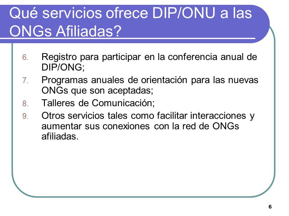 6 Qué servicios ofrece DIP/ONU a las ONGs Afiliadas? 6. Registro para participar en la conferencia anual de DIP/ONG; 7. Programas anuales de orientaci