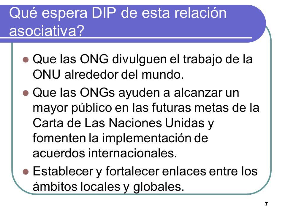 7 Qué espera DIP de esta relación asociativa? Que las ONG divulguen el trabajo de la ONU alrededor del mundo. Que las ONGs ayuden a alcanzar un mayor