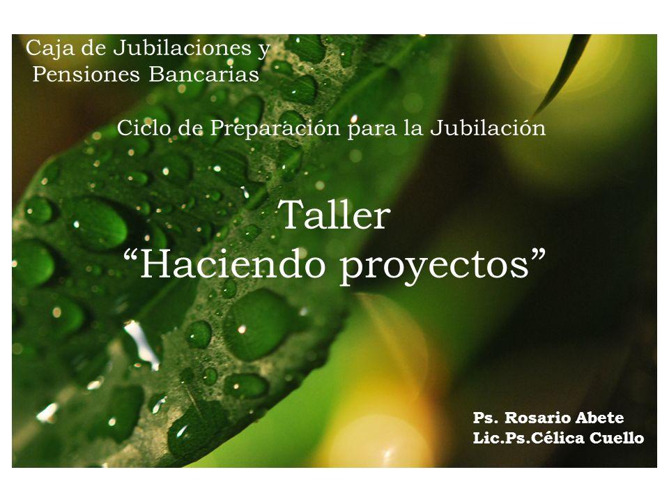 Caja de Jubilaciones y Pensiones Bancarias Ciclo de Preparación para la Jubilación Taller Haciendo proyectos Ps.